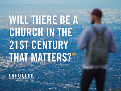 FIND OUT ABOUT FULLER'S NEW VISION TO TRANSFORM THE SEMINARY EXPERIENCE