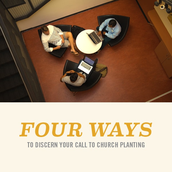 Four-Ways-to-Discern-Your-Call-to-Church-Planting-600x600