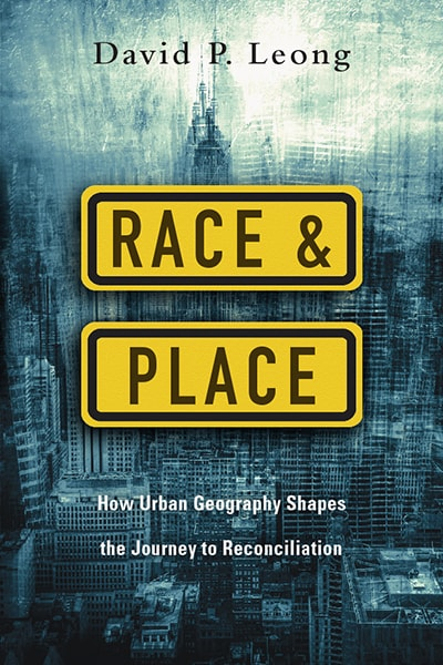 David-P-Leong-Race-and-Place-How-Urban-Geography-Shapes-the-Journey-to-Reconciliation