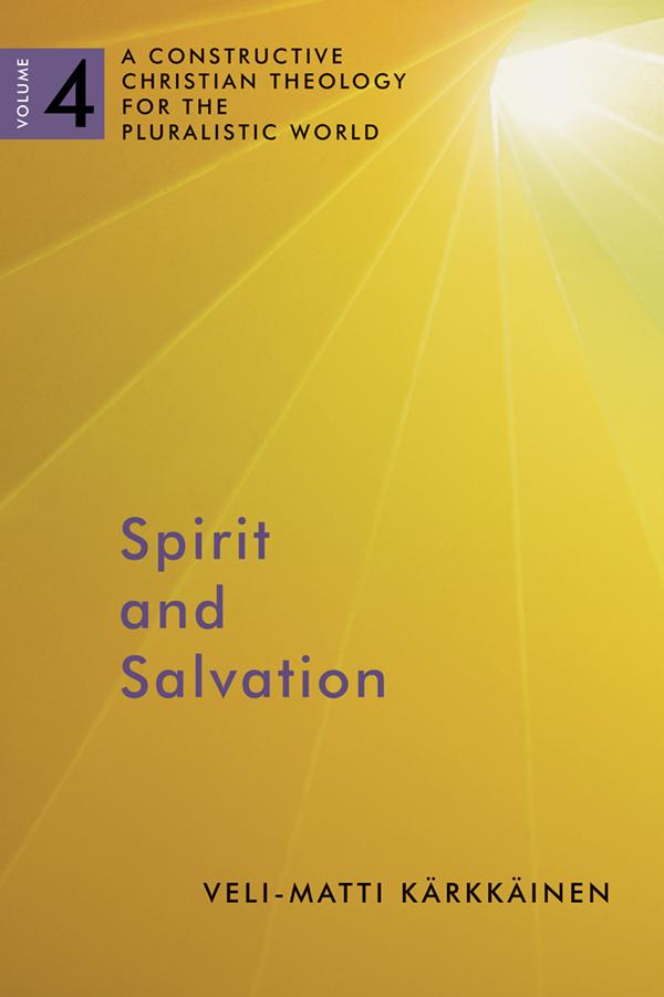 978-0-8028-6856-5_Karkkainen_Spirit and Salvation_vol 4_cov.indd