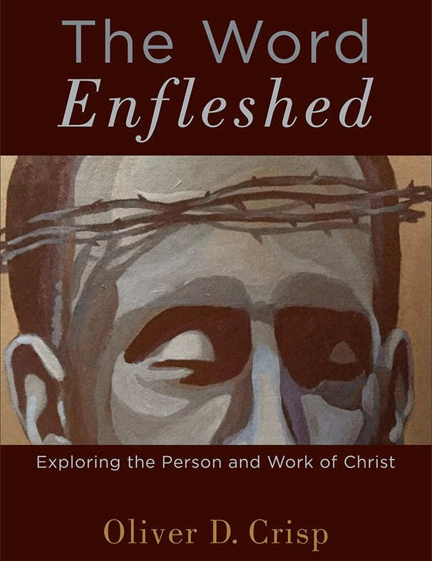 The-Word-Enfleshed-Oliver-Crisp-Fuller-Theological-Seminary