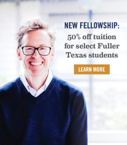 New Fellowship: 50% off tuition for select Fuller Texas Students