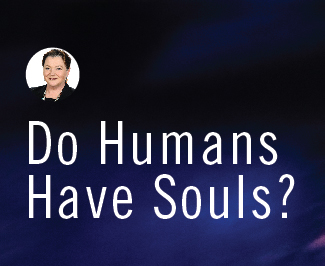 Do Humans Have Souls?