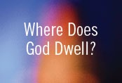 Where Does God Dwell?