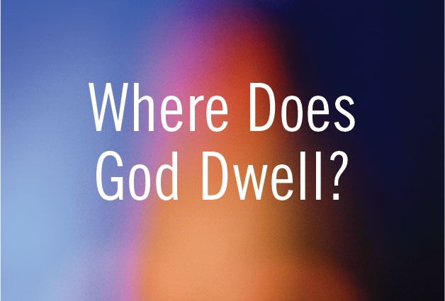 Where Does God Dwell