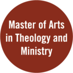 Badge with the text: Master of Arts in Theology and Ministry